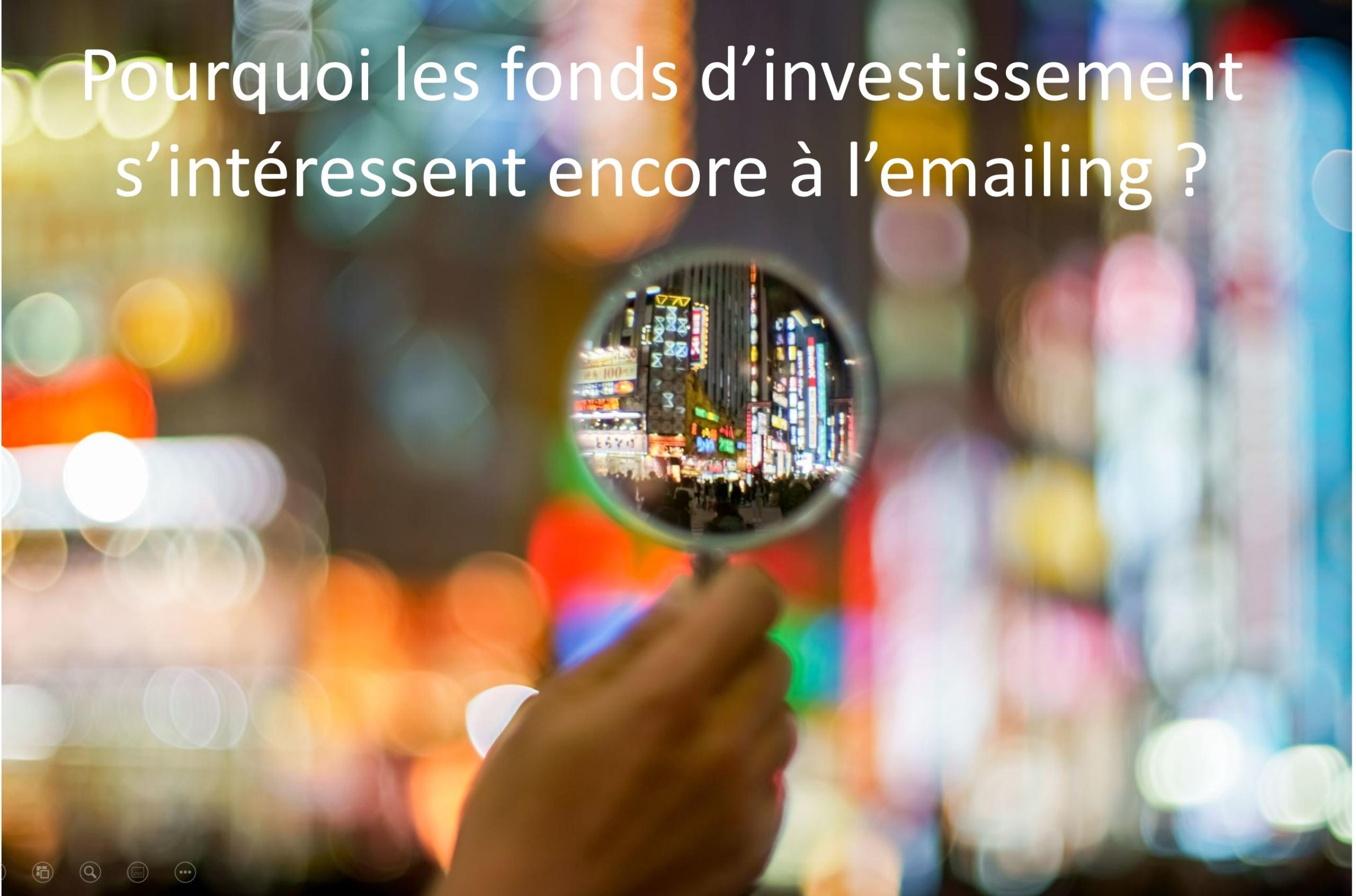 Pourquoi les fonds d'investissement s'intéressent-ils encore à l'emailing ? - Florence Consultant